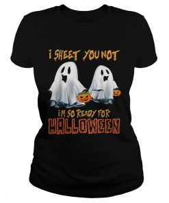I Sheet You Not Im So Ready For Halloween Ghost  Classic Ladies