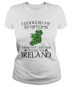 I googled my symptoms turned out I just need to go Ireland  Classic Ladies
