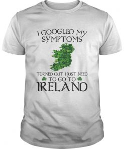 I googled my symptoms turned out I just need to go Ireland  Unisex