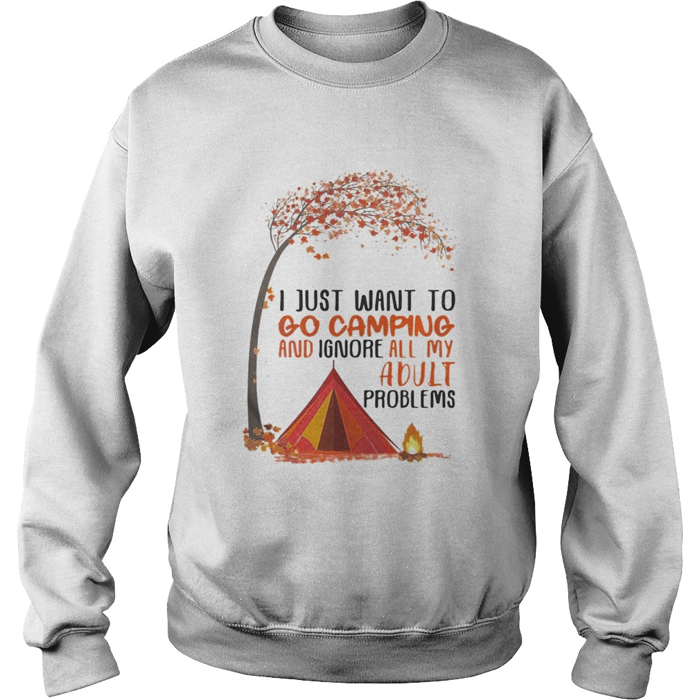 I just want to go camping and ignore all my adult problems autumn leaf tree Sweatshirt