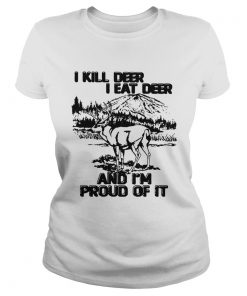 I kill deer I eat deer and Im proud of it  Classic Ladies