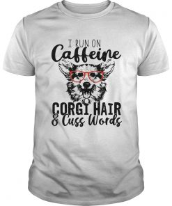 I run on caffeine Corgi and cuss words  Unisex