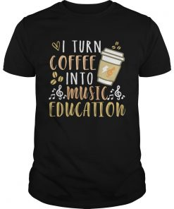 I turn coffee into music education  Unisex
