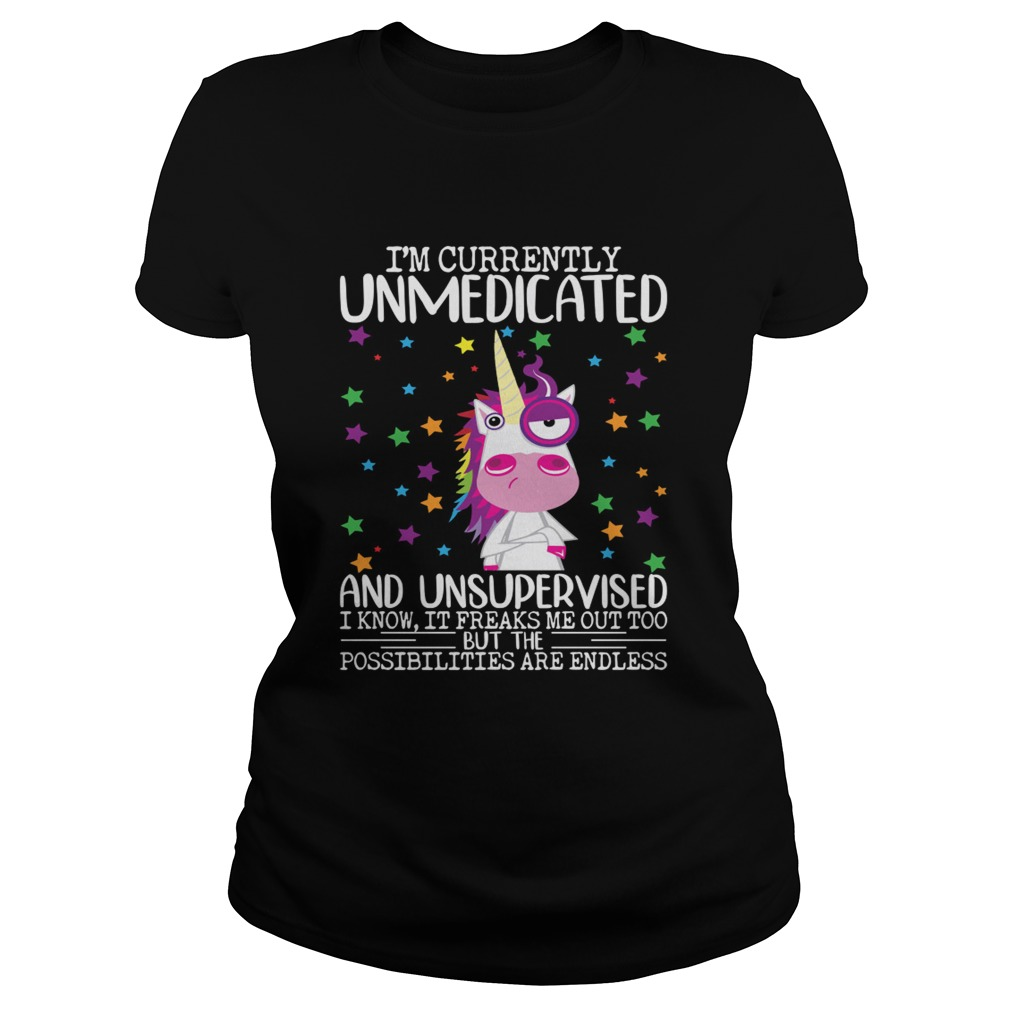 Im Currently Unmedicated And Unsupervised Funny Unicorn Lady Shirt Classic Ladies