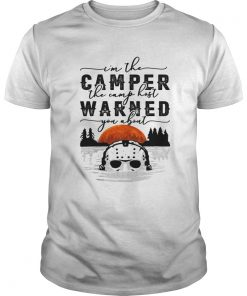 Im the camper the camp host warned you about Jason Voorhees  Unisex