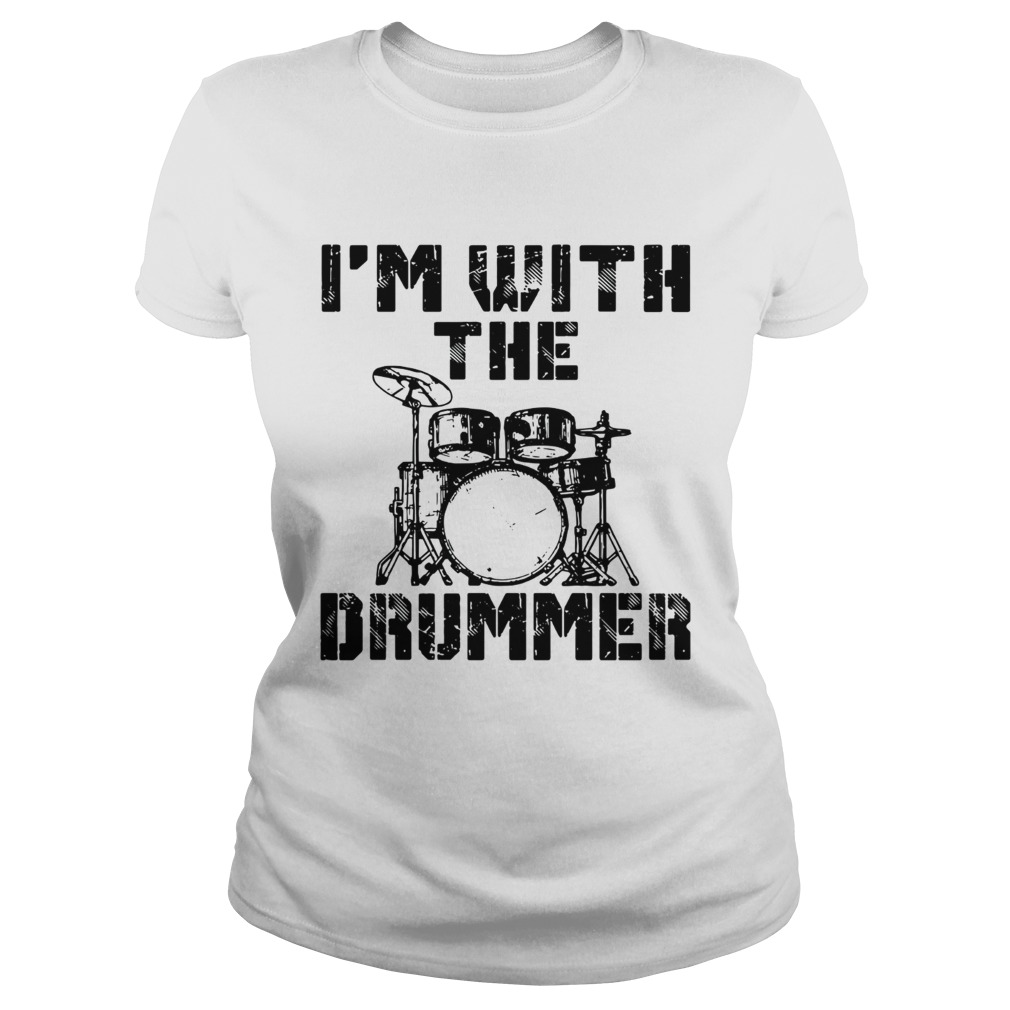 Im with the Drummer Classic Ladies