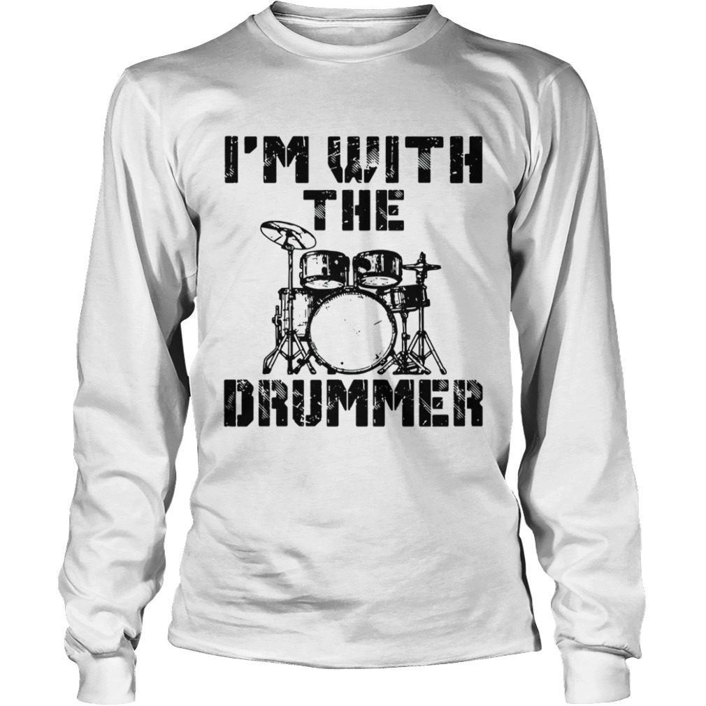 Im with the Drummer LongSleeve
