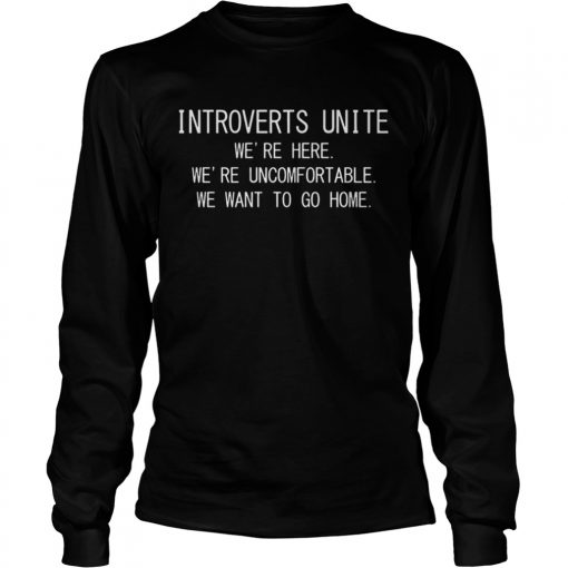 Introverts unite were here were uncomfortable  LongSleeve