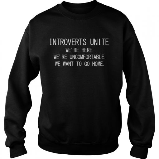 Introverts unite were here were uncomfortable  Sweatshirt