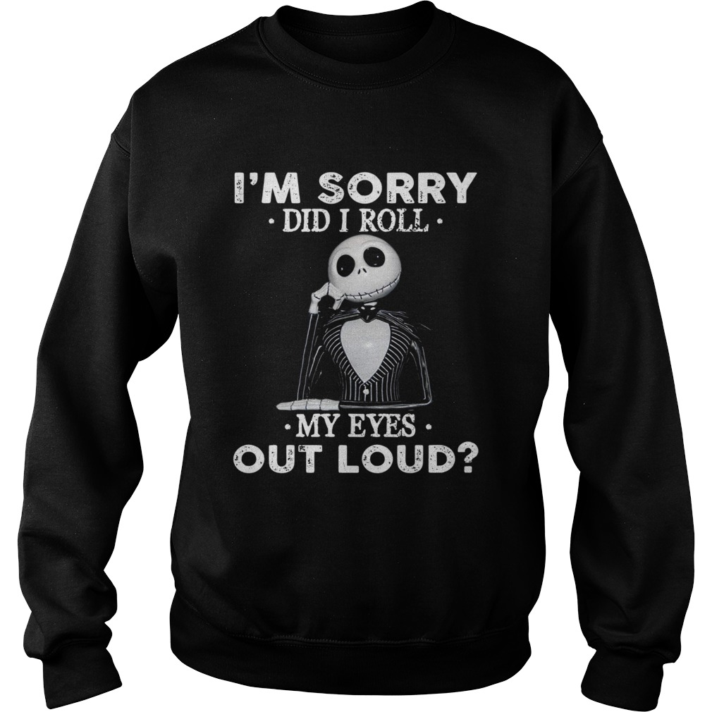 Jack Skellington Im sorry did I roll my eyes out loud Sweatshirt