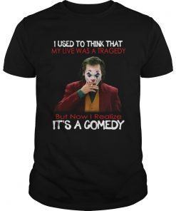 Joker Joaquin Phoenix I used to think that my life was a tragedy its a comedy  Unisex