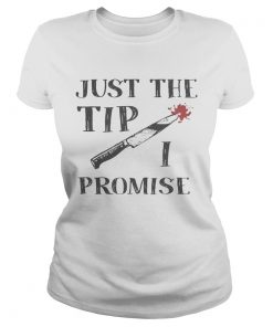 Just The Tip Funny Knife Halloween Shirt Classic Ladies