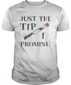 Just The Tip Funny Knife Halloween Shirt Unisex