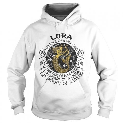 Lora the soul of a mermaid the fire of a lioness the heart of a hippie the mouth of a sailor  Hoodie