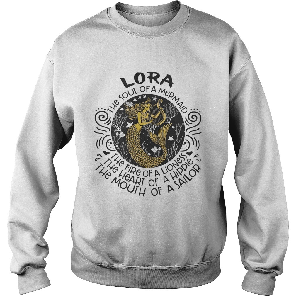 Lora the soul of a mermaid the fire of a lioness the heart of a hippie the mouth of a sailor Sweatshirt