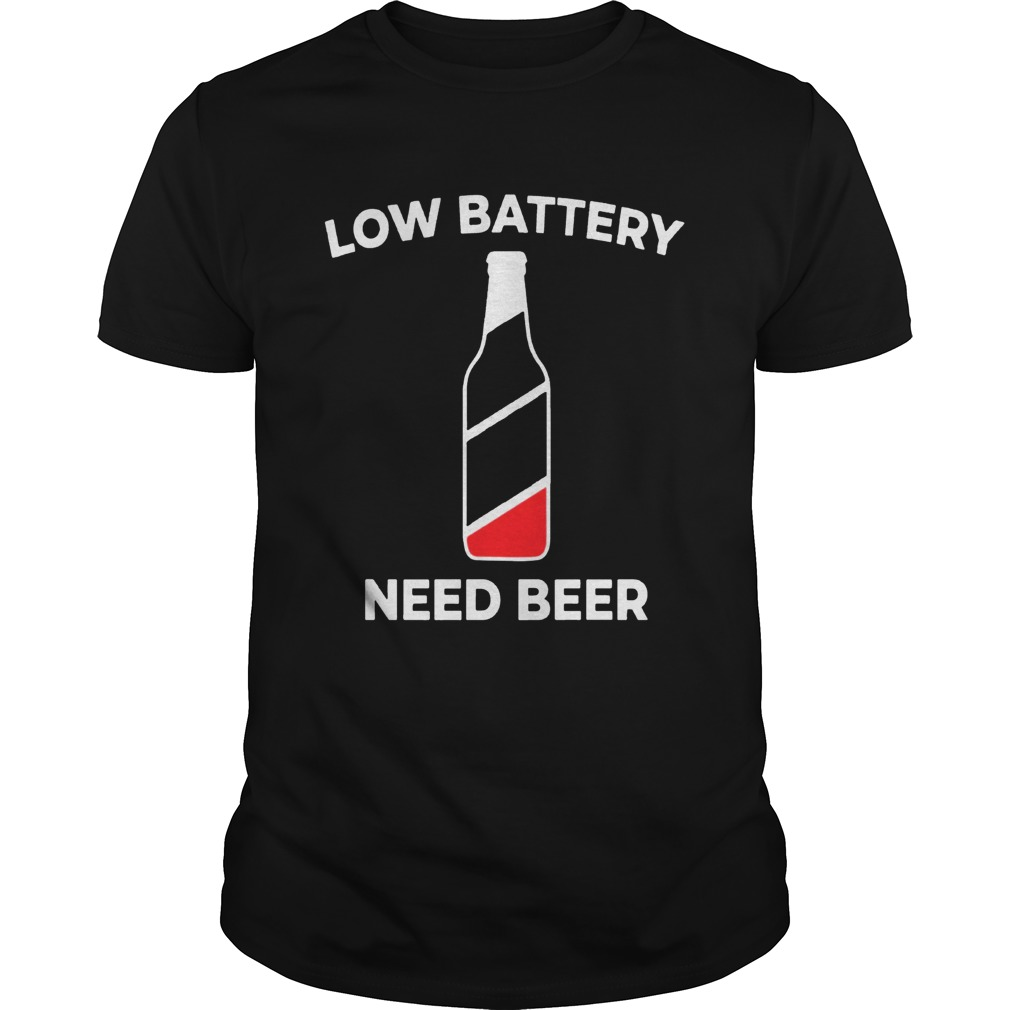 Low Battery Need Beer Shirt Unisex