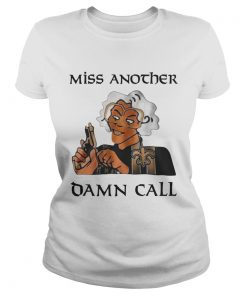 Madea Miss another damn call  Classic Ladies