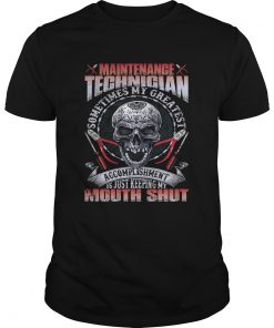 Maintenance Technician My Greatest Accomplishment Keeping My Mouth Shut Shirt Unisex