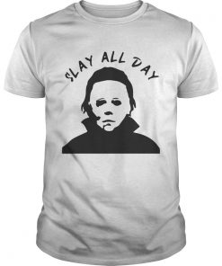 Michael Myers Slay all day  Unisex
