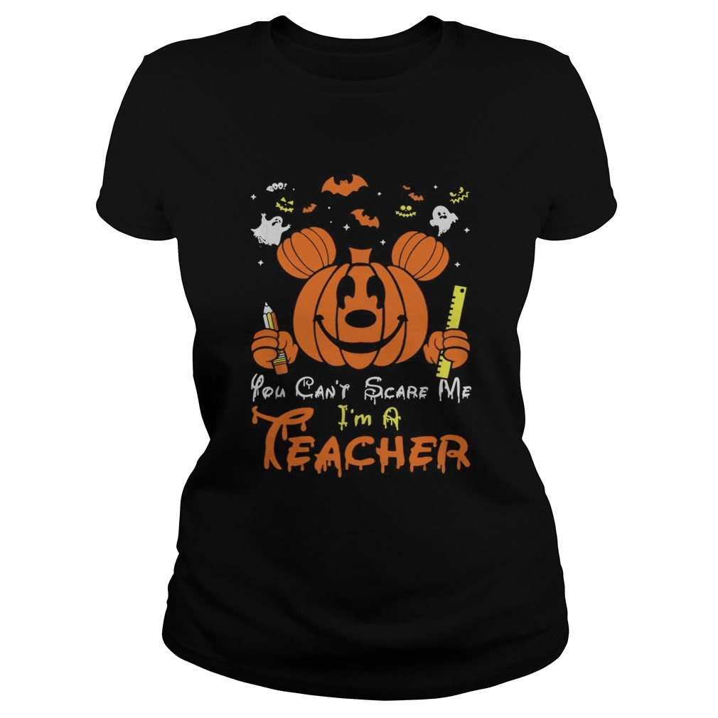 Mickey mouse you cant scare me Im a teacher Halloween Classic Ladies