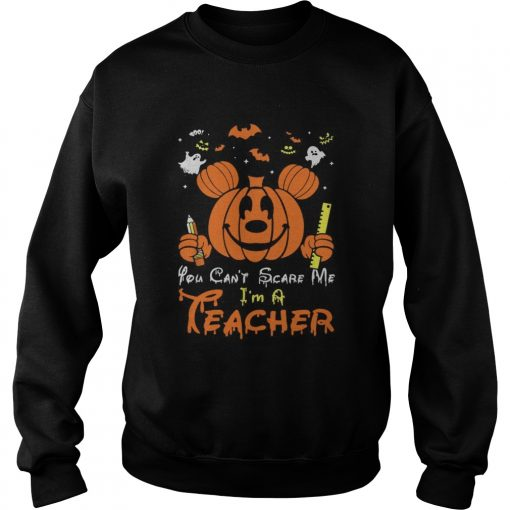 Mickey mouse you cant scare me Im a teacher Halloween  Sweatshirt
