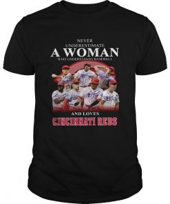 Never underestimate a woman who understands baseball and loves Cincinnati Reds Shirt Unisex