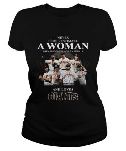 Never underestimate a woman who understands baseball and loves Giants Shirt Classic Ladies