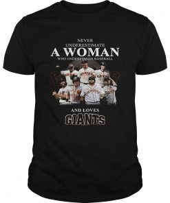 Never underestimate a woman who understands baseball and loves Giants Shirt Unisex
