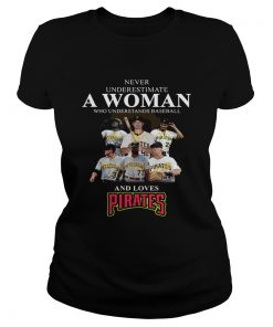 Never underestimate a woman who understands baseball and loves Pirates Shirt Classic Ladies