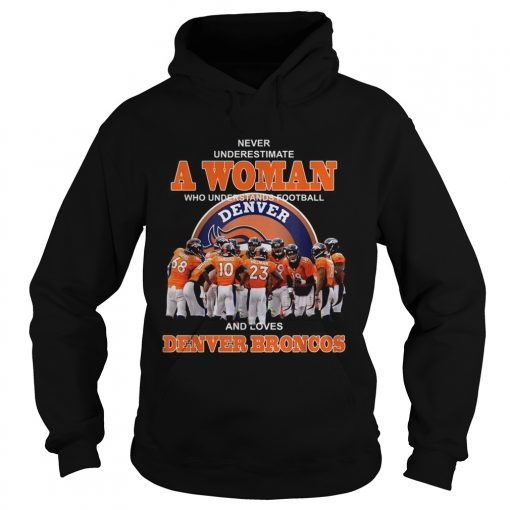 Never underestimate a woman who understands football and loves Denver Broncos  Hoodie