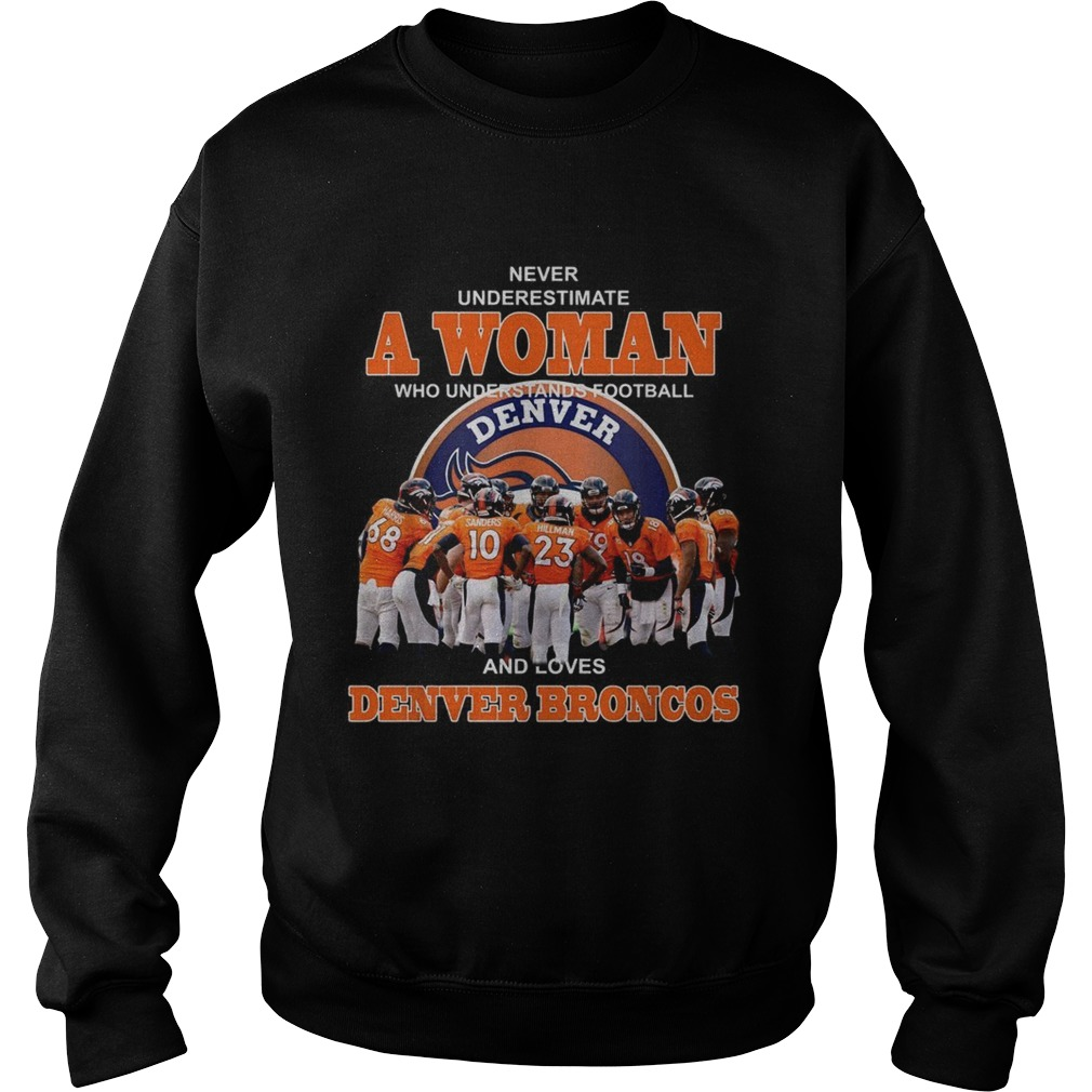 Never underestimate a woman who understands football and loves Denver Broncos Sweatshirt