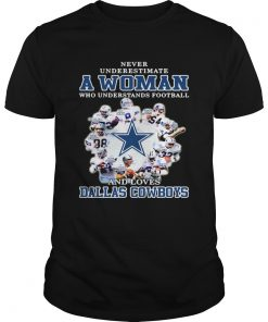 Never underestimate a woman who understands football loves Dallas Cowboys  Unisex
