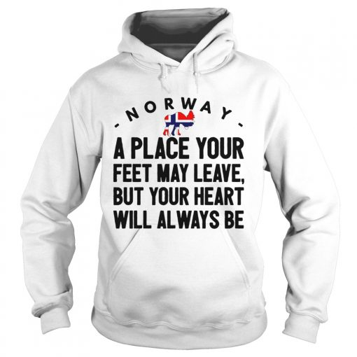 Norway a place your feet may leave  Hoodie