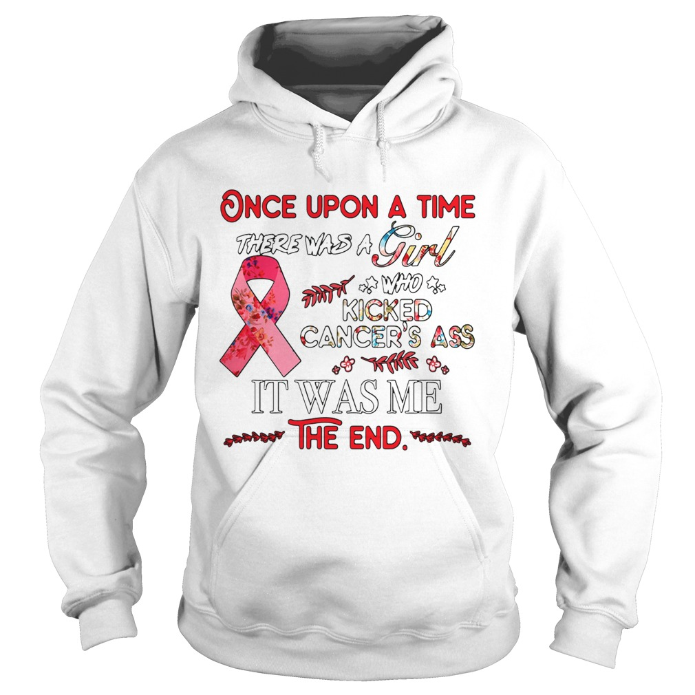 Once upon a time there was a girl who kicked Cancers ass Hoodie