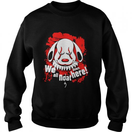 Pennywise dog we all noat down here  Sweatshirt