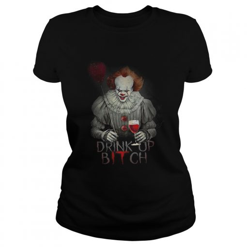 Pennywise drink up bitch IT t Classic Ladies