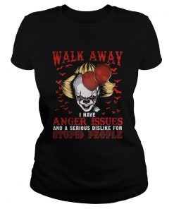 Pennywise walk away I have angle issue and serious dislike for stupid people  Classic Ladies