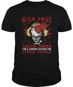 Pennywise walk away I have angle issue and serious dislike for stupid people  Unisex