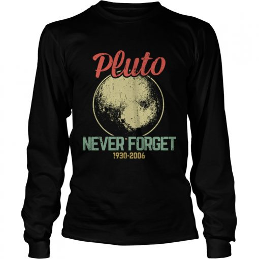 Retro Vintage Never Forget Pluto Funny Astronomy Science Lovers Gift TShirt LongSleeve