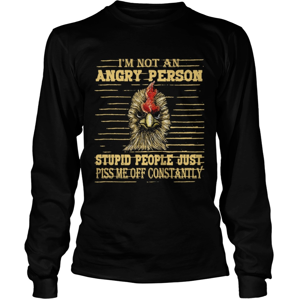 Rooster Im not an angry person stupid people LongSleeve