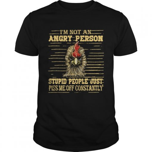 Rooster Im not an angry person stupid people  Unisex