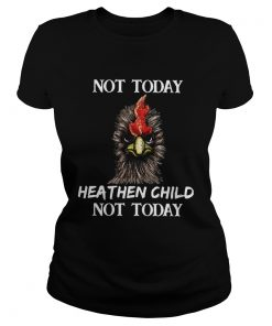 Rooster not today heathen child not today  Classic Ladies