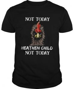 Rooster not today heathen child not today  Unisex