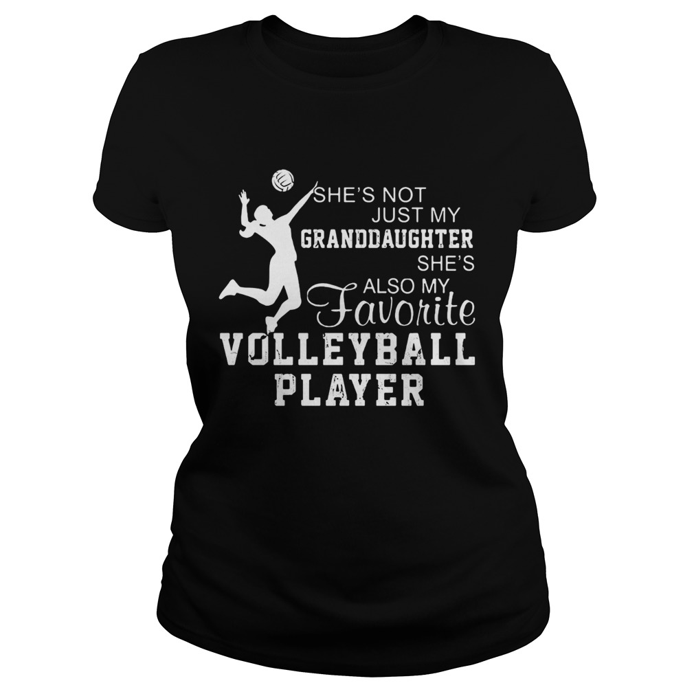 Shes not just my grandaughter shes also my favorite volleyball player Classic Ladies