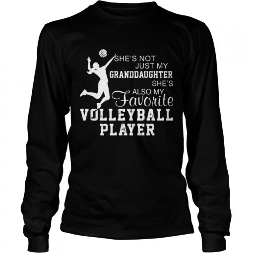 Shes not just my grandaughter shes also my favorite volleyball player  LongSleeve