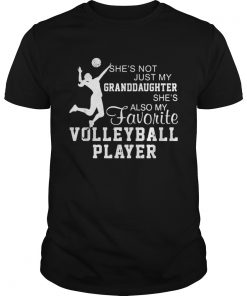Shes not just my granddaughter shes also my favorite volleyball player  Unisex