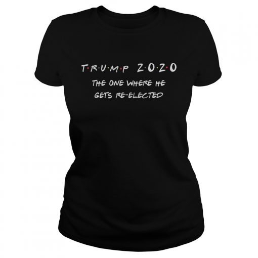 Trump 2020 the one where he gets reelected  Classic Ladies