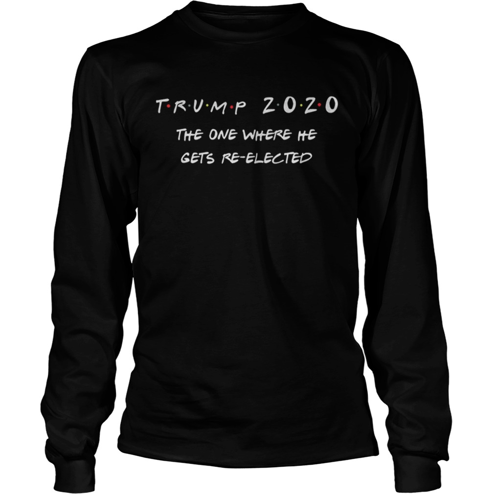 Trump 2020 the one where he gets reelected LongSleeve