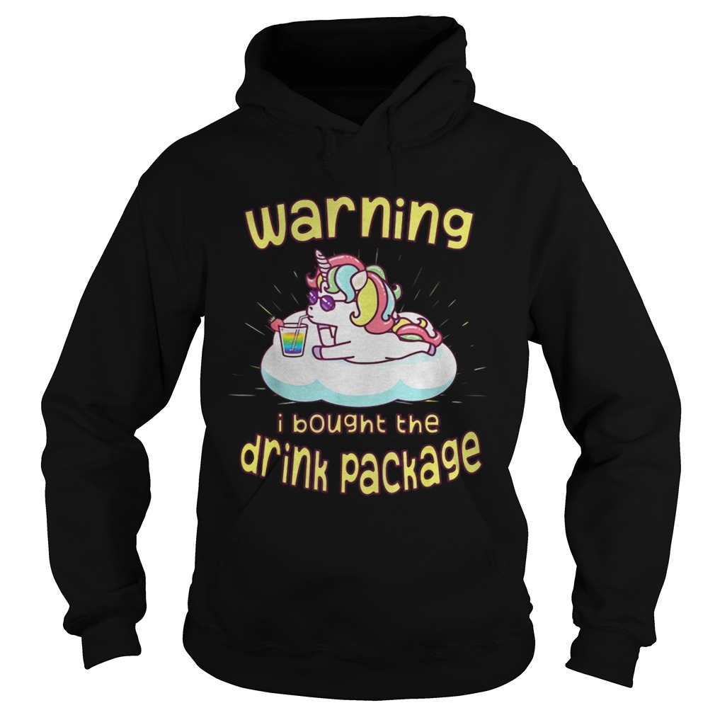 Unicorn Warning I Bought The Drink Package Shirt Hoodie