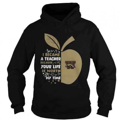 Western Michigan Broncos I became a teacher because your life is worth my time  Hoodie